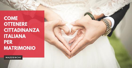 Come ottenere cittadinanza italiana per matrimonio  Mazzeschi